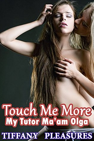 Touch Me More: My Tutor Maam Olga (Lesbian Tutor Teacher Submission Taboo) (Lesbian Tutor Collection Book 1)  by  Tiffany Pleasures