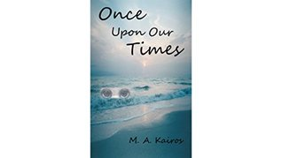 Once Upon Our Times  by  M.A. Kairos