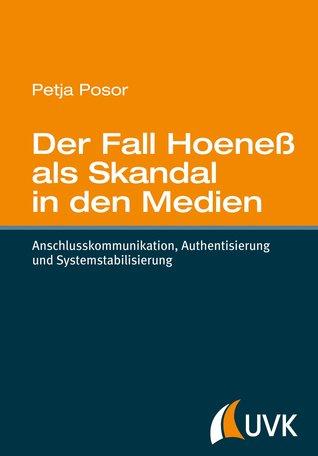 Der Fall Hoeneß als Skandal in den Medien: Anschlusskommunikation, Authentisierung und Systemstabilisierung  by  Petja Posor
