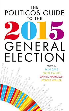 The Politicos Guide to the 2015 General Election  by  Iain Dale