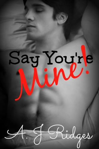 Say You're Mine! by AJ Ridges