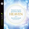 Answers to Your Questions about Heaven by David Jeremiah reviewed on Adolescent Audio Adventures
