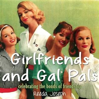 Girlfriends and Gal Pals: Celebrating the Bonds of Friendship Reeda Joseph