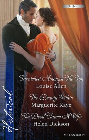 Allen, Kaye And Dickson Historical Taster Collection 201305/Tarnished Amongst The Ton/The Beauty Within/The Devil Claims A Wife  by  Louise Allen