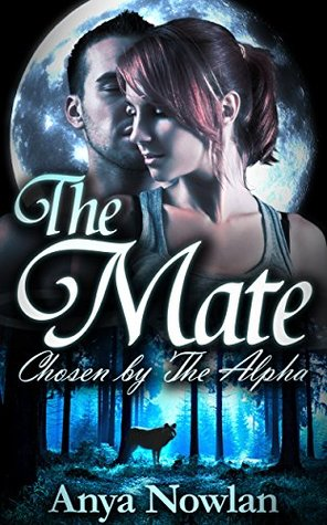 The Mate Chosen by the Alpha (Smutty Shifter Shorts, #1) by Anya Nowlan