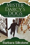 Mister Darcy's Dogs: A Pride and Prejudice Contemporary Novella