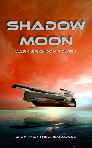Shadow Moon (Cypher Theorem #2)  by  Mark Brandon Powell
