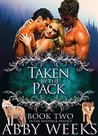 Taken by the Pack by Abby Weeks