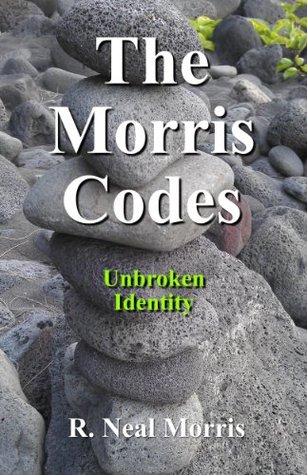 The Morris Codes: Unbroken Identity  by  R. Neal Morris