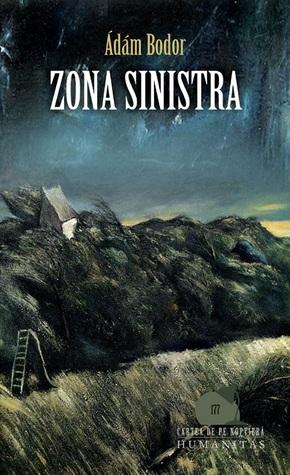Zona Sinistra: capitolele unui roman Ádám Bodor