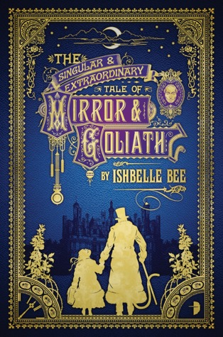 The Singular and Extraordinary Tale of Mirror and Goliath (The Peculiar Adventures of John Loveheart, Esq. #1)