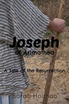 Joseph of Arimathea: A Tale of the Resurrection