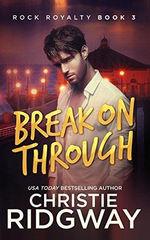 Break On Through (Rock Royalty Book 3)  by  Christie Ridgway