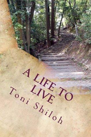 A Life to Live by Toni Shiloh