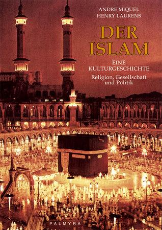 Der Islam - Eine Kulturgeschichte  by  André Miquel
