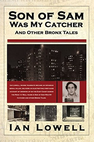 Son of Sam Was My Catcher and Other Bronx Tales  by  Ian Lowell