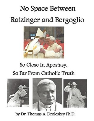 No Space Between Ratzinger and Bergoglio Thomas Droleskey