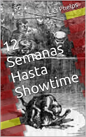 12 Semanas Hasta Showtime  by  L.C. Phelps