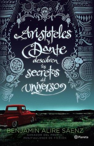Aristóteles y Dante descubren los secretos del universo - Benjamin Alire Sáenz
