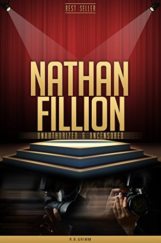 Nathan Fillion Unauthorized & Uncensored  by  R.B. Grimm
