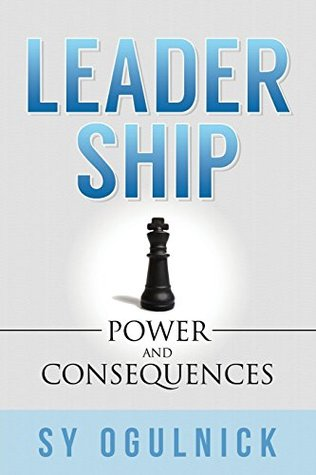 Leadership: Power and Consequences  by  Sy Ogulnick