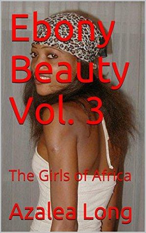 Ebony Beauty Vol. 3: The Girls of Africa Azalea Long