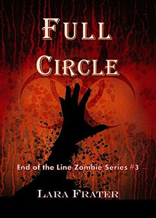 Full Circle: End of the Line Zombie Series #3 Lara Frater