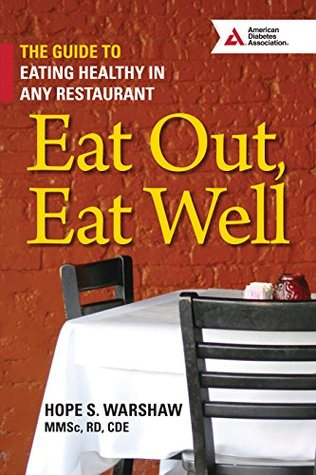 Eat Out, Eat Well: The Guide to Eating Healthy in Any Restaurant Hope Warshaw