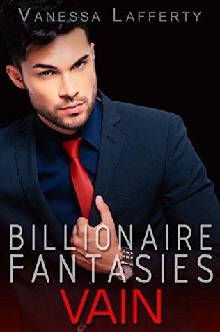 What He Wants: Vain (Billionaire Fantasies Series Part Book 3)  by  Vanessa Lafferty