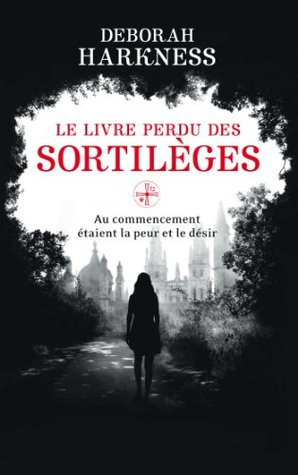 Le Livre perdu des sortilèges : Au commencement étaient la peur et le désir  by  Deborah Harkness