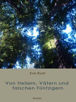 Von Heilern, Vätern und falschen Fünfzigern  by  Eva Blum