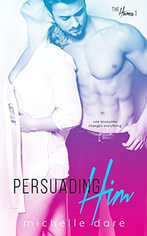 Persuading Him (The Heiress, #1) by Michelle Dare