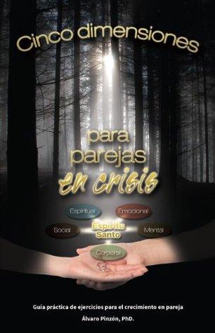 Cinco Dimensiones para Parejas en Crisis Alvaro Pinzon