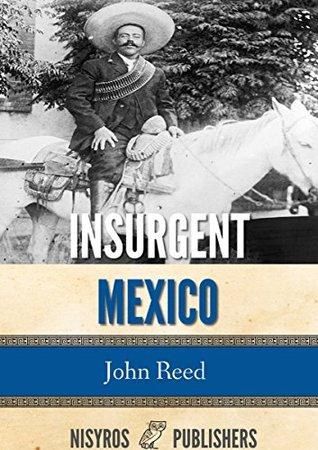 Insurgent Mexico - John Reed