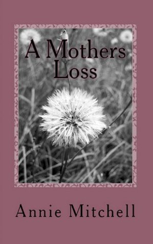 A MOTHERS LOSS: True words straight from a mothers heart. Annie Mitchell