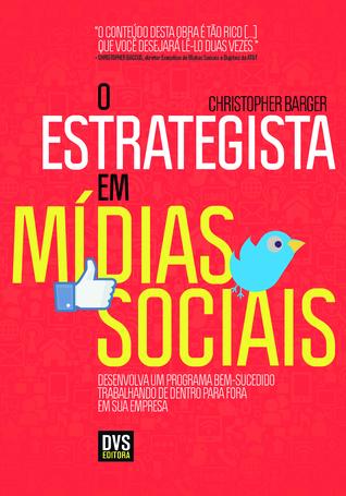O estrategista em mídias sociais: Desenvolva um programa bem-sucedido trabalhando de dentro para fora em sua empresa  by  Christopher Barger