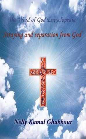Straying and Separation from God (The Word of God Encyclopedia Book 2) Nelly Ghabbour