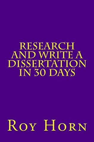 Research and Write a Dissertation in 30 Days (Purple Guides Book 5) Roy Horn