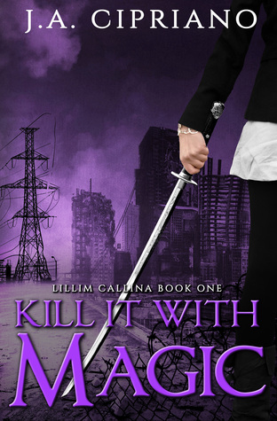 Kill it with Magic by J.A. Cipriano
