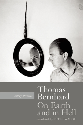 On Earth and in Hell by Thomas Bernhard