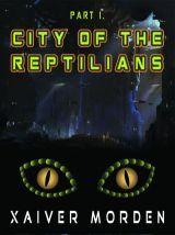 City of the Reptilians (Reptilians, #1).  by  Xaiver Morden