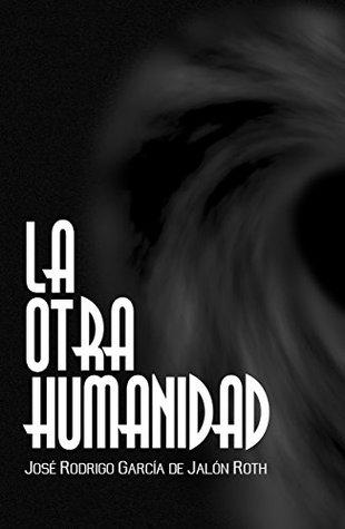 La Otra humanidad José Rodrigo García de Jalón Roth