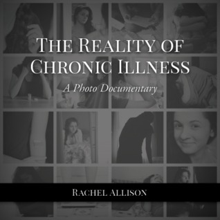 The Reality of Chronic Illness  by  Rachel Allison