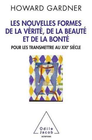 Nouvelles Formes de la vérité, de la beauté et de la bonté (Les)  by  Howard Gardner
