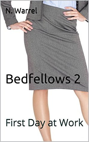 Bedfellows 2: First Day at Work  by  N. Warrel