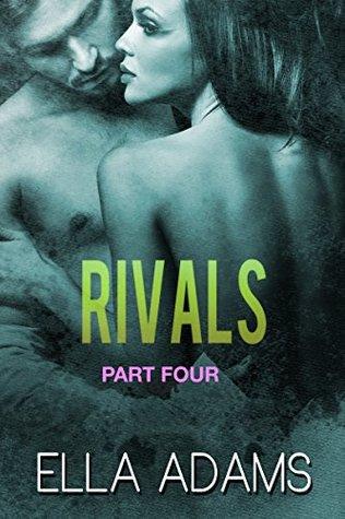 RIVALS, Part Four (Rivals, #4) Ella Adams
