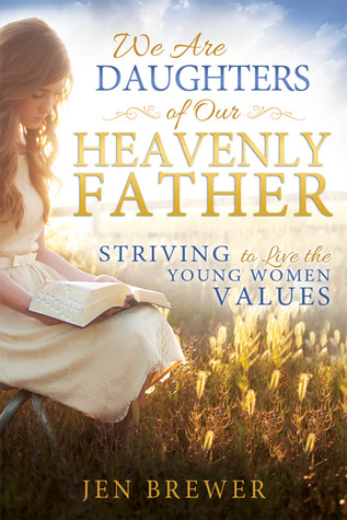 We Are Daughters of Our Heavenly Father: Striving to Live the Young Women Values