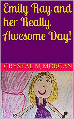Emily Ray and her Really Awesome Day! Crystal M. Morgan