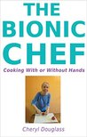 The Bionic Chef: Cooking With or Without Hands