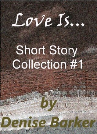 Love Is... Short Story Collection #1 Denise Barker